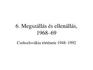 6. Megszállás és ellenállás, 1968–69