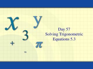 Day 57 Solving Trigonometric Equations 5.3