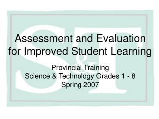 Assessment and Evaluation for Improved Student Learning Provincial Training