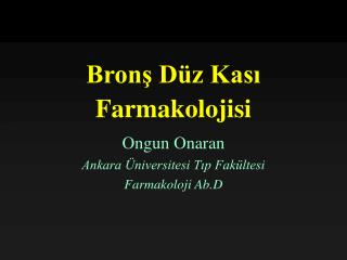 Bronş Düz Kası Farmakolojisi Ongun Onaran Ankara Üniversitesi Tıp Fakültesi Farmakoloji Ab.D