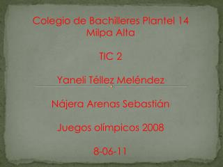 Colegio de Bachilleres Plantel 14 Milpa Alta TIC 2 Yaneli Téllez Meléndez Nájera Arenas Sebastián