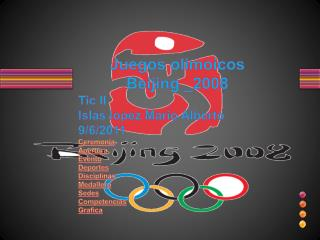 Juegos olimoicos  B eijing _2008  T ic II I slas lopez Mario Alberto  9/6/2011 C eremonia