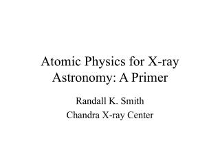 Atomic Physics for X-ray Astronomy: A Primer