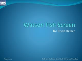 Watson Fish Screen