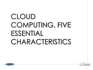 Cloud Computing. Five Essential Characteristics