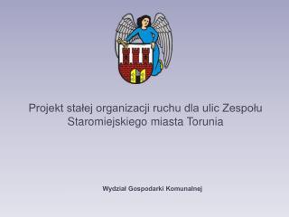 Projekt stałej organizacji ruchu dla ulic Zespołu Staromiejskiego miasta Torunia