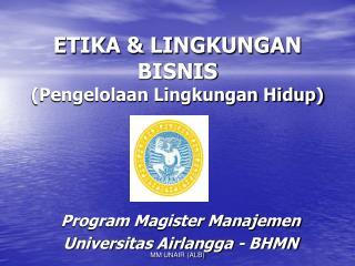 ETIKA & LINGKUNGAN BISNIS (Pengelolaan Lingkungan Hidup)