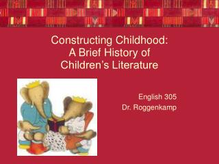 Constructing Childhood:  A Brief History of  Children's Literature