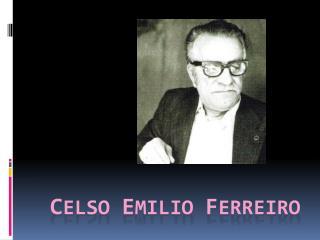 C ELSO  E MILIO  F ERREIRO