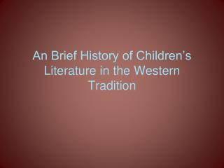 An Brief History of Children's Literature in the Western Tradition