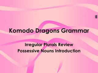 Komodo Dragons Grammar