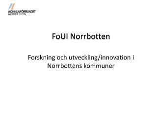 FoUI  Norrbotten Forskning och utveckling/innovation i Norrbottens kommuner