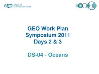 GEO Work Plan  Symposium 2011  Days 2 & 3 DS-04 - Oceans