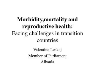 Morbidity,mortality and reproductive health: Facing challenges in transition countries
