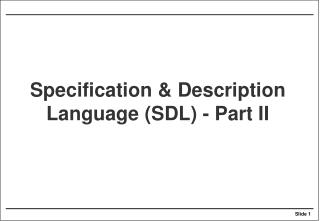 Specification & Description Language (SDL) - Part II