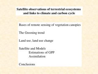 Satellite observations of terrestrial ecosystems  and links to climate and carbon cycle