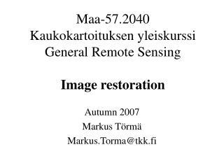Maa-57.2040  Kaukokartoituksen yleiskurssi General Remote Sensing Image restoration