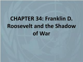 CHAPTER 34: Franklin D. Roosevelt and the Shadow of War