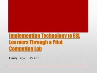 Implementing Technology to ESL Learners Through a Pilot Computing Lab