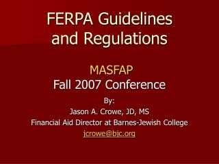 FERPA Guidelines  and Regulations MASFAP Fall 2007 Conference
