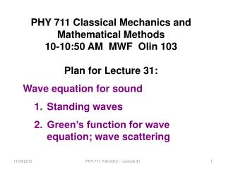 PHY  7 11 Classical Mechanics and Mathematical Methods 10-10:50 AM  MWF  Olin 103