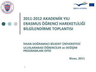 2011-2012 AKADEMIK YILI  ERASMUS  GRENCI HAREKETLILIGI  BILGILENDIRME TOPLANTISI