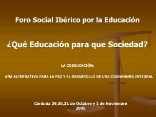 Foro Social Ibérico por la Educación ¿Qué Educación para que Sociedad?