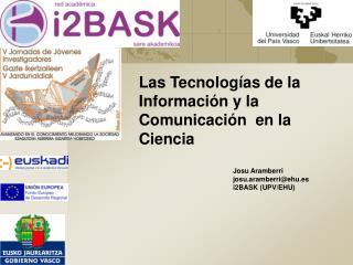 Las Tecnolog ías de la Información y la Comunicación  en la  Ciencia