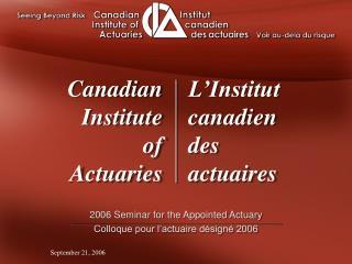2006 Seminar for the Appointed Actuary Colloque pour l'actuaire désigné 2006