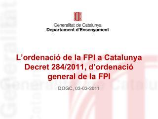 L�ordenaci� de la FPI a Catalunya Decret 284/2011, d�ordenaci� general de la FPI