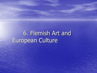 6. Flemish Art and European Culture