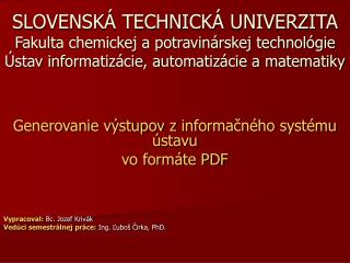 Generovanie výstupov zinformačného systému ústavu vo formáte PDF  Vypracoval:  Bc. Jozef Krivák