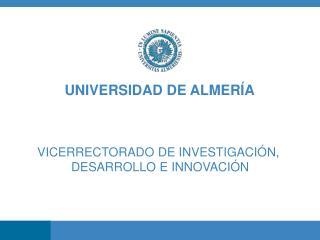 UNIVERSIDAD DE ALMERÍA VICERRECTORADO DE INVESTIGACION, DESARROLLO E INNOVACIÓN