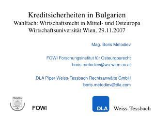 Mag. Boris Metodiev FOWI Forschungsinstitut für Osteuroparecht boristodiev@wu-wien.ac.at