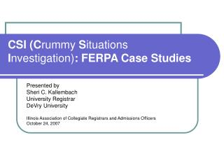 CSI (C rummy  S ituations  I nvestigation) : FERPA Case Studies