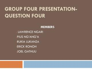 Group Four presentation- QUESTION FOUR