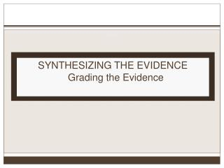SYNTHESIZING THE EVIDENCE Grading the Evidence