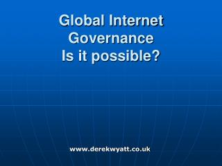 Global Internet Governance  Is it possible?