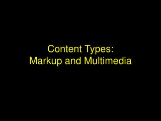 Content Types: Markup and Multimedia