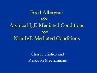 Food Allergens Atypical IgE-Mediated Conditions Non-IgE-Mediated Conditions