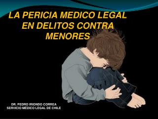 La pericia MEDICO LEGAL en  delitos contra menores