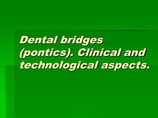 Dental bridges (pontics). Clinical and technological aspects .