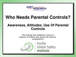 Who Needs Parental Controls? Awareness, Attitudes, Use Of Parental Controls