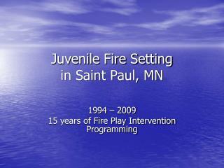 Juvenile Fire Setting  in Saint Paul, MN