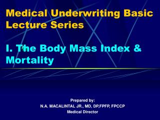 Medical Underwriting Basic Lecture Series I. The Body Mass Index & Mortality