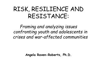 RISK, RESILIENCE AND RESISTANCE: