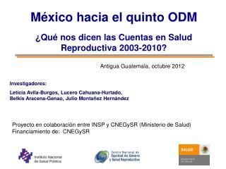 México  hacia  el  quinto  ODM ¿ Qué nos dicen las Cuentas  en  Salud Reproductiva  2003-2010?