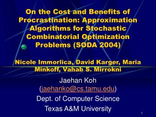 Jaehan Koh ( jaehanko@cs.tamu )  Dept. of Computer Science Texas A&M University