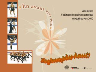 Vision de la Fédération de patinage artistique du Québec vers 2010