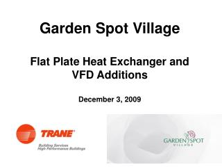Garden Spot Village Flat Plate Heat Exchanger and VFD Additions December 3, 2009